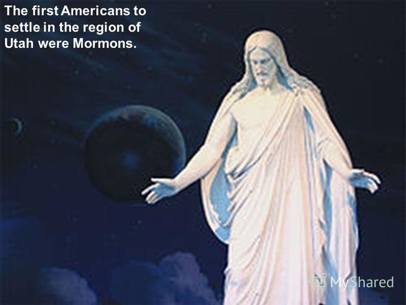 The first Americans to settle in the region of Utah were Mormons.