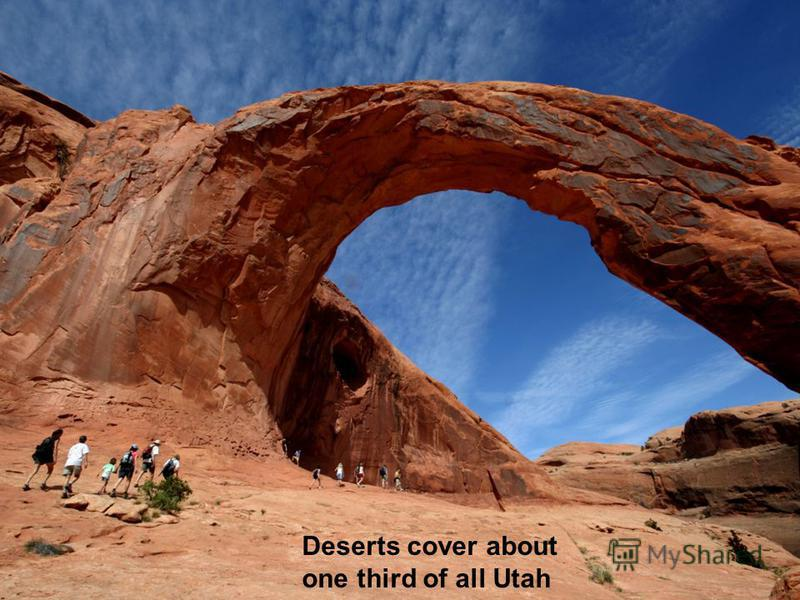 Deserts cover about one third of all Utah