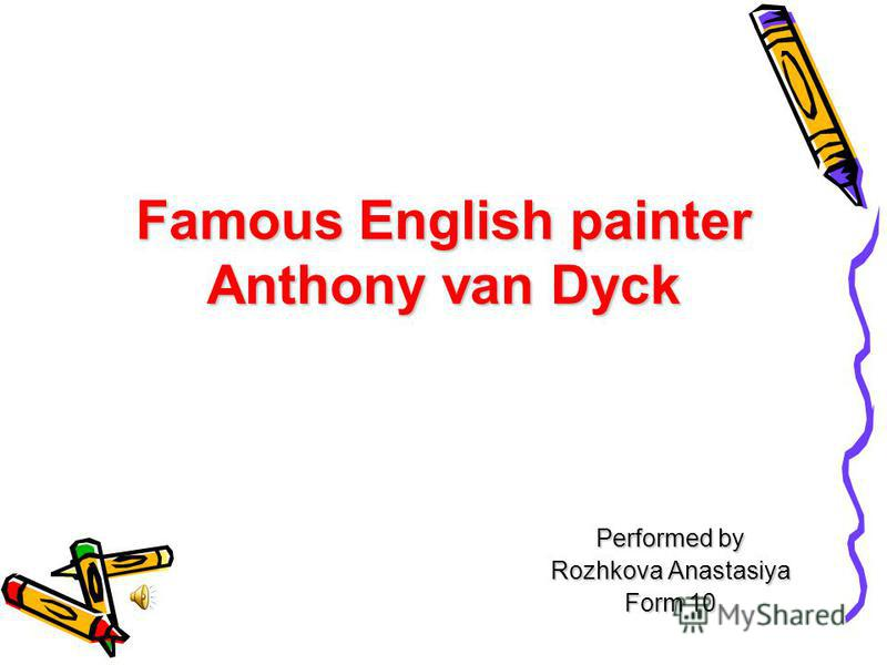 Famous English painter Anthony van Dyck Performed by Rozhkova Anastasіya Form 10