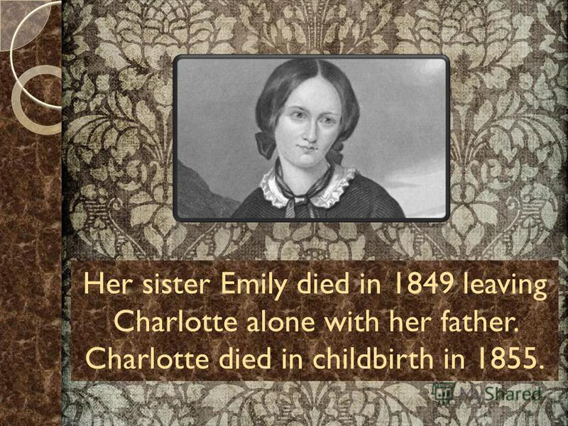 a description of charlotte bronte as the third child of six of patrick bronte and maria branwell Charlotte brontë was the third of six children of clergyman patrick brontë and his wife maria branwell brontë she and her family had a life filled with tragedy, which informed jane eyre the most famous of her works.