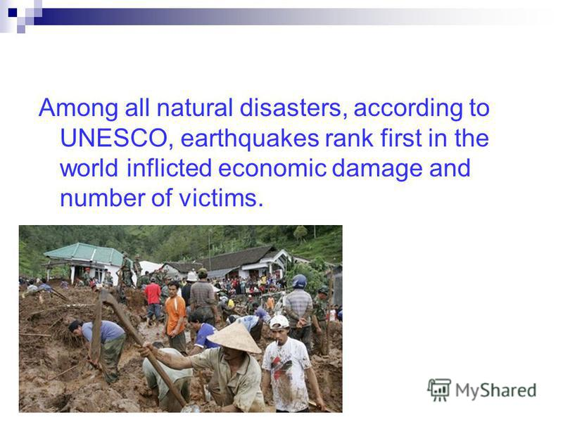 Among all natural disasters, according to UNESCO, earthquakes rank first in the world inflicted economic damage and number of victims.