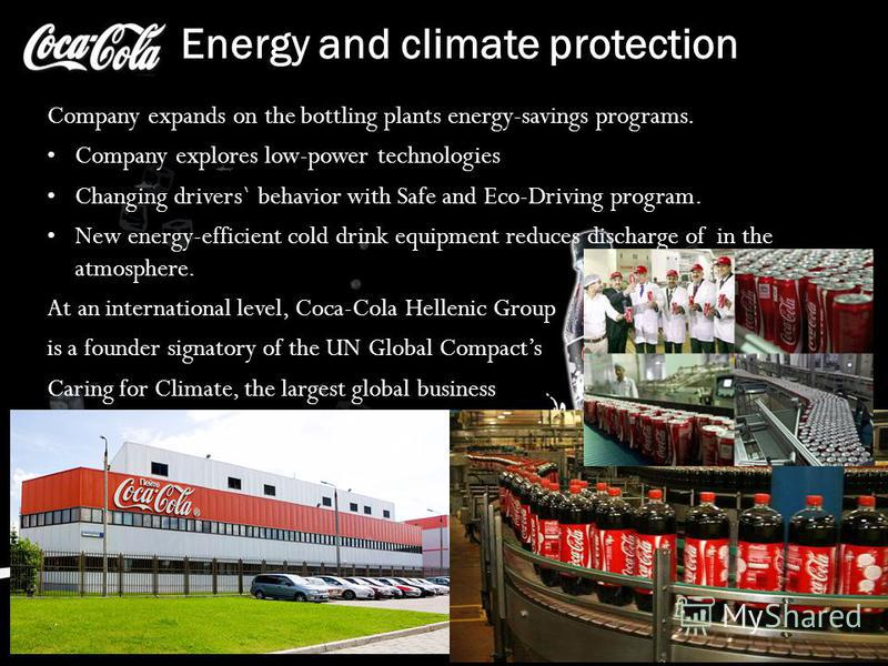 Energy and climate protection Company expands on the bottling plants energy-savings programs. Company explores low-power technologies Changing drivers` behavior with Safe and Eco-Driving program. New energy-efficient cold drink equipment reduces disc
