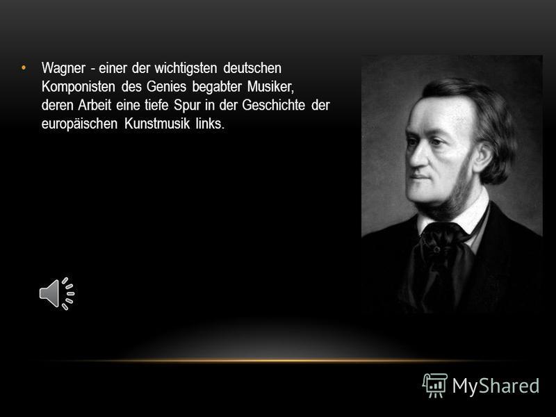 (1813.05.22, Leipzig, 1883.02.13, Venedig), deutscher Komponist, Dirigent, Musikschriftsteller und Dramatiker WILHELM RICHARD WAGNER Von Mikola Driomov