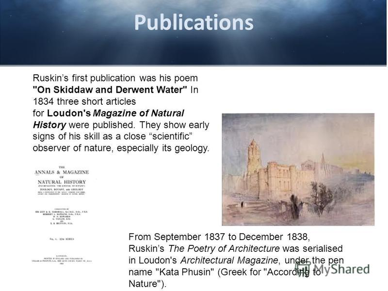 Publications Ruskins first publication was his poem