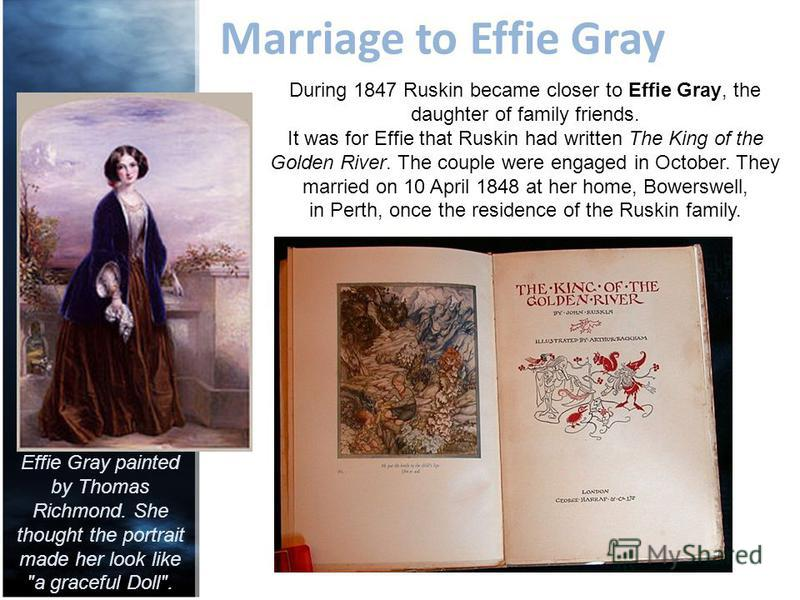 Marriage to Effie Gray Effie Gray painted by Thomas Richmond. She thought the portrait made her look like