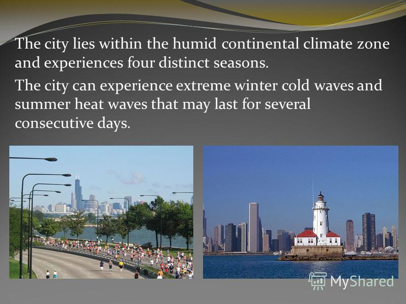 The city lies within the humid continental climate zone and experiences four distinct seasons. The city can experience extreme winter cold waves and summer heat waves that may last for several consecutive days.