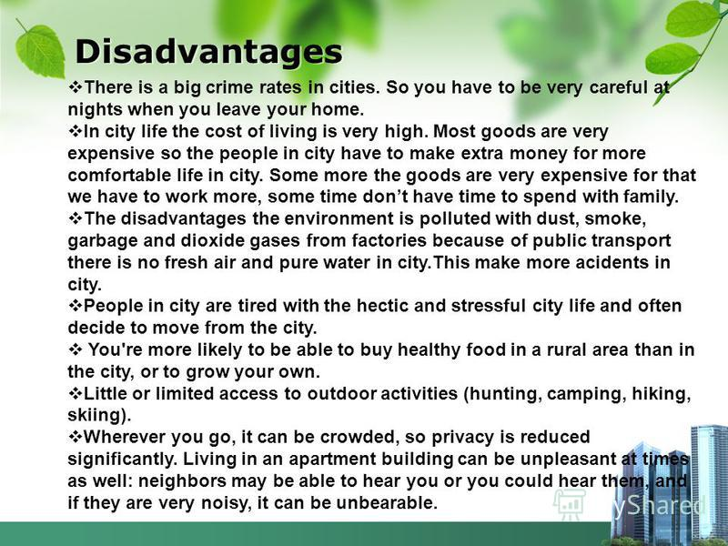 a personal opinion on the advantages and disadvantages of living in the countryside City or countryside life both have their advantages and disadvantages and it is a matter of personal taste living and working in big cities has its own.
