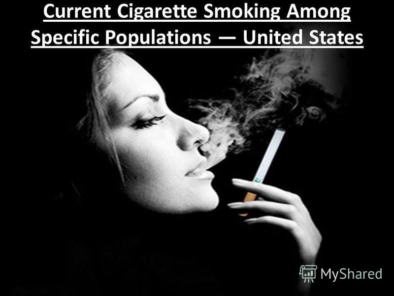 Current Cigarette Smoking Among Specific Populations United States