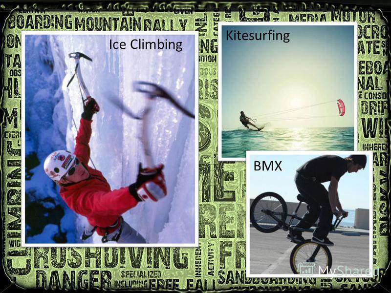 Ice Climbing Kitesurfing BMX