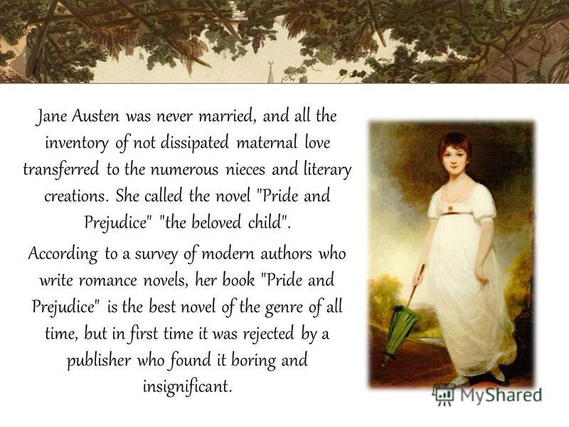 Jane Austen was never married, and all the inventory of not dissipated maternal love transferred to the numerous nieces and literary creations. She called the novel