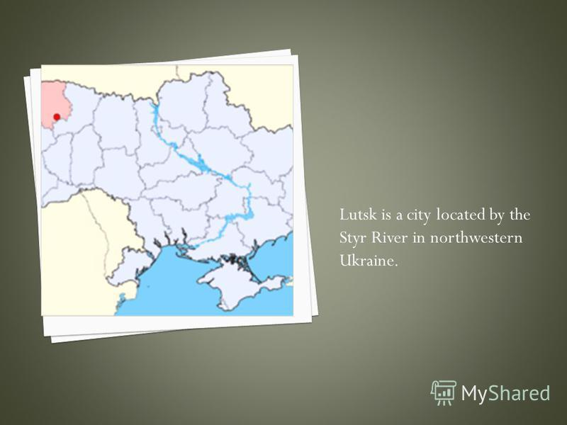 Lutsk is a city located by the Styr River in northwestern Ukraine.