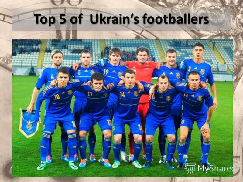 Top 5 of Ukrains footballers