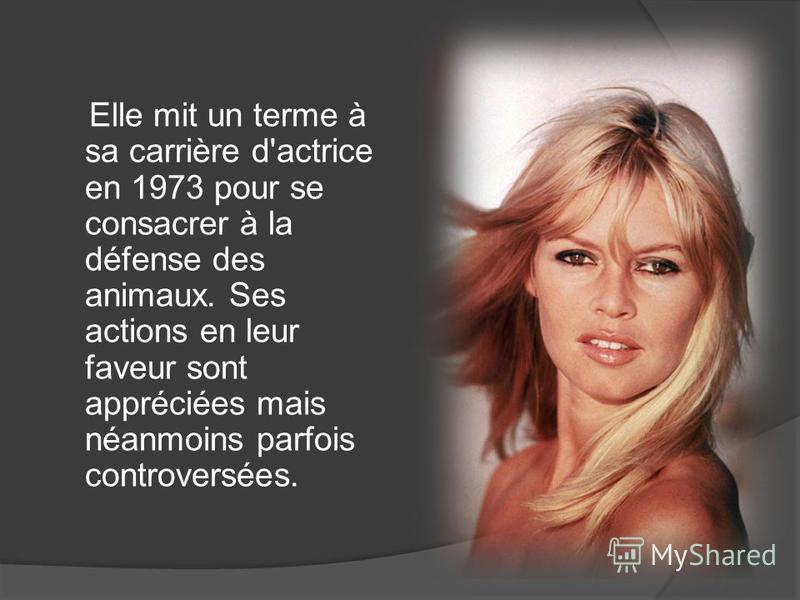 Elle mit un terme à sa carrière d'actrice en 1973 pour se consacrer à la défense des animaux. Ses actions en leur faveur sont appréciées mais néanmoins parfois controversées.