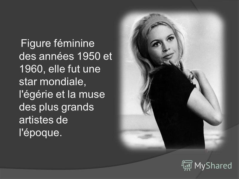 Figure féminine des années 1950 et 1960, elle fut une star mondiale, l'égérie et la muse des plus grands artistes de l'époque.