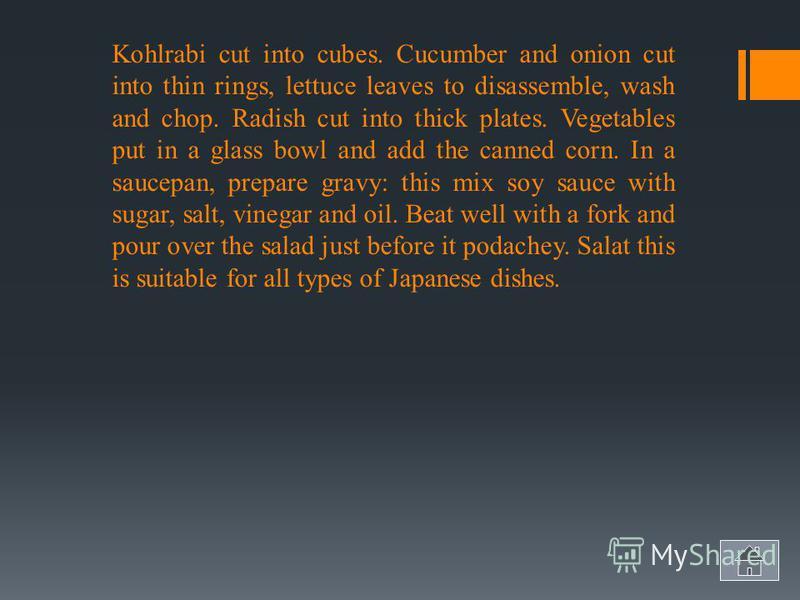 Haru-BUT Sarada Multicolored VEGETABLE SALAD Kohlrabi - 1 pc. cucumber -1 pc. salad - 1 Kachan onion - 1 pc. maize - 0.5 banks (140 g) radish - 10 pcs. soy sauce - 3 tbsp. spoons pinch of sugar, salt lemon vinegar - 3 tbsp. spoons sesame oil - 5 drop