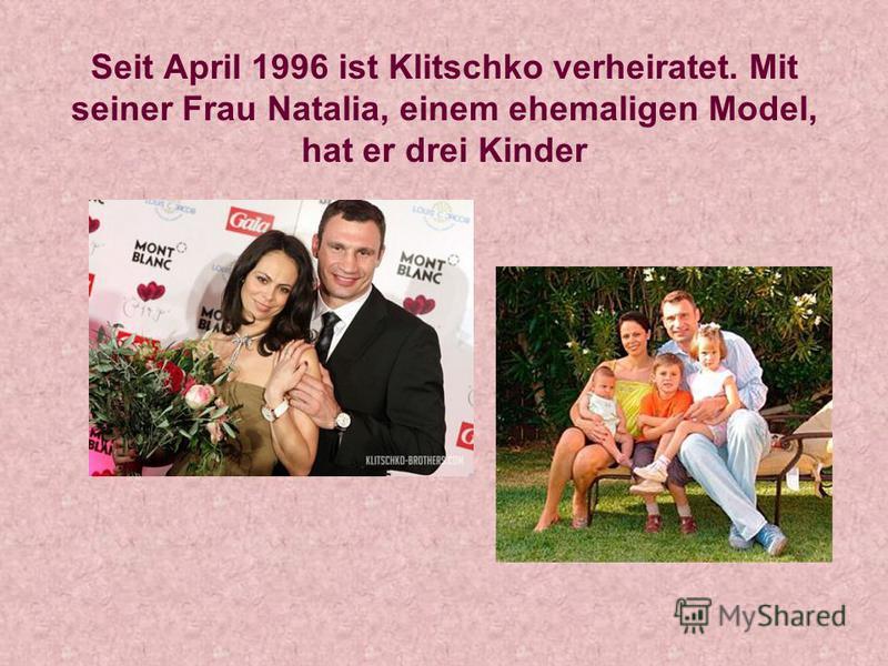 Seit April 1996 ist Klitschko verheiratet. Mit seiner Frau Natalia, einem ehemaligen Model, hat er drei Kinder