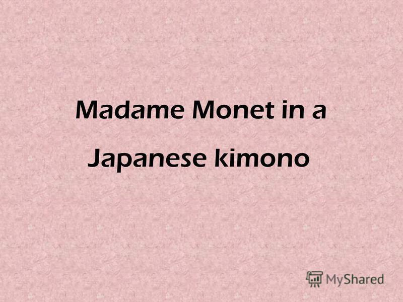 Madame Monet in a Japanese kimono