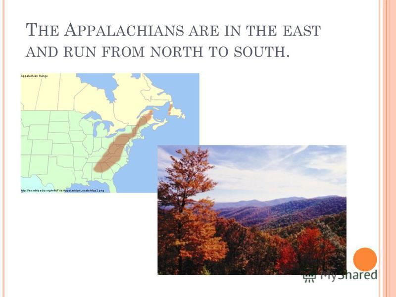 T HE A PPALACHIANS ARE IN THE EAST AND RUN FROM NORTH TO SOUTH.
