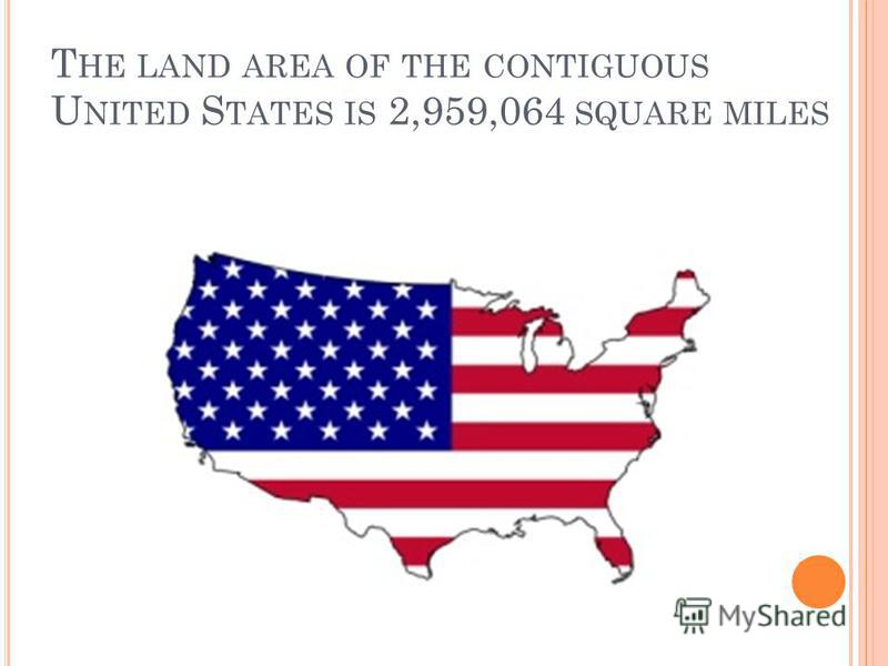 T HE LAND AREA OF THE CONTIGUOUS U NITED S TATES IS 2,959,064 SQUARE MILES