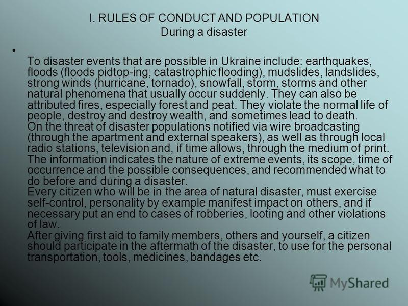 I. RULES OF CONDUCT AND POPULATION During a disaster To disaster events that are possible in Ukraine include: earthquakes, floods (floods pidtop-ing; catastrophic flooding), mudslides, landslides, strong winds (hurricane, tornado), snowfall, storm, s