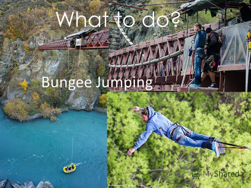 What to do? Bungee Jumping