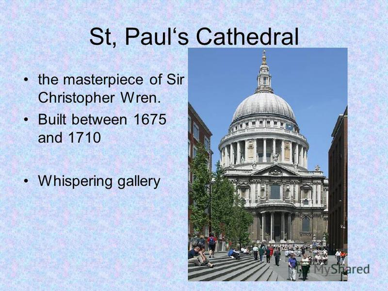St, Pauls Cathedral the masterpiece of Sir Christopher Wren. Built between 1675 and 1710 Whispering gallery
