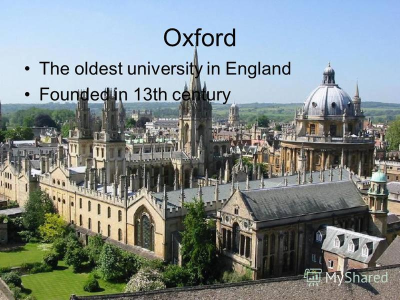 Oxford The oldest university in England Founded in 13th century