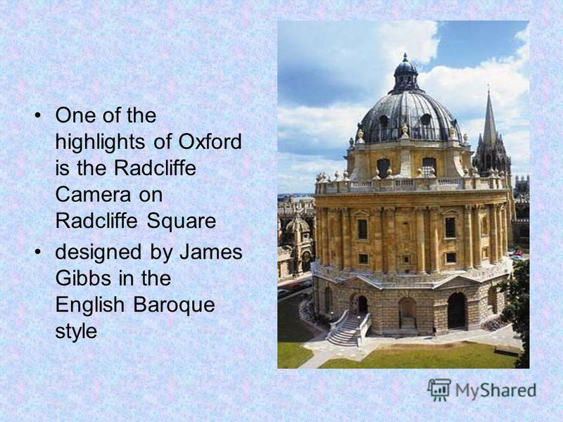 One of the highlights of Oxford is the Radcliffe Camera on Radcliffe Square designed by James Gibbs in the English Baroque style