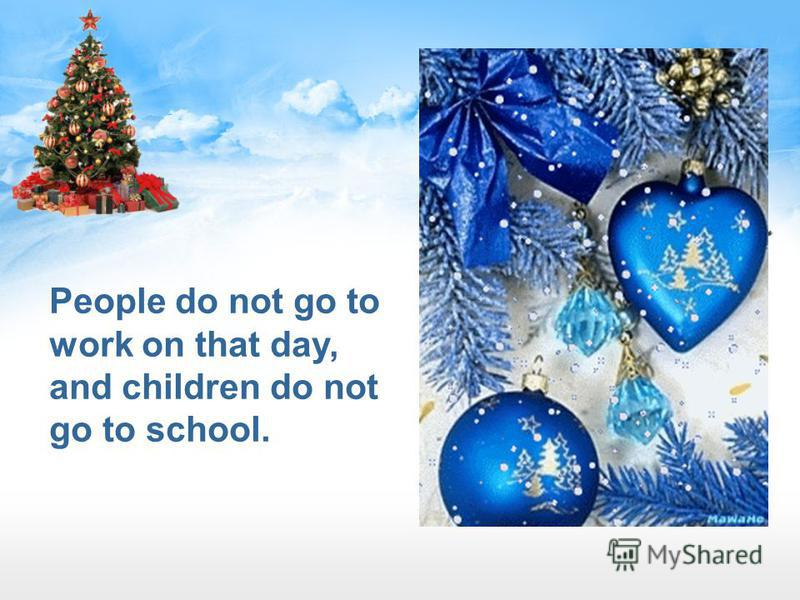 People do not go to work on that day, and children do not go to school.