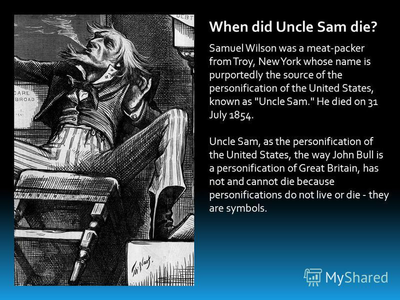 Samuel Wilson was a meat-packer from Troy, New York whose name is purportedly the source of the personification of the United States, known as