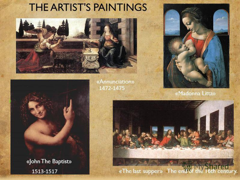 THE ARTIST'S PAINTINGS Иоанн Креститель «The last supper» «Madonna Litta» «Annunciation» «John The Baptist» 1472-1475 1513-1517 The end of the 16th century.