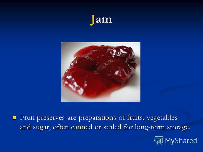Jam Fruit preserves are preparations of fruits, vegetables and sugar, often canned or sealed for long-term storage. Fruit preserves are preparations of fruits, vegetables and sugar, often canned or sealed for long-term storage.