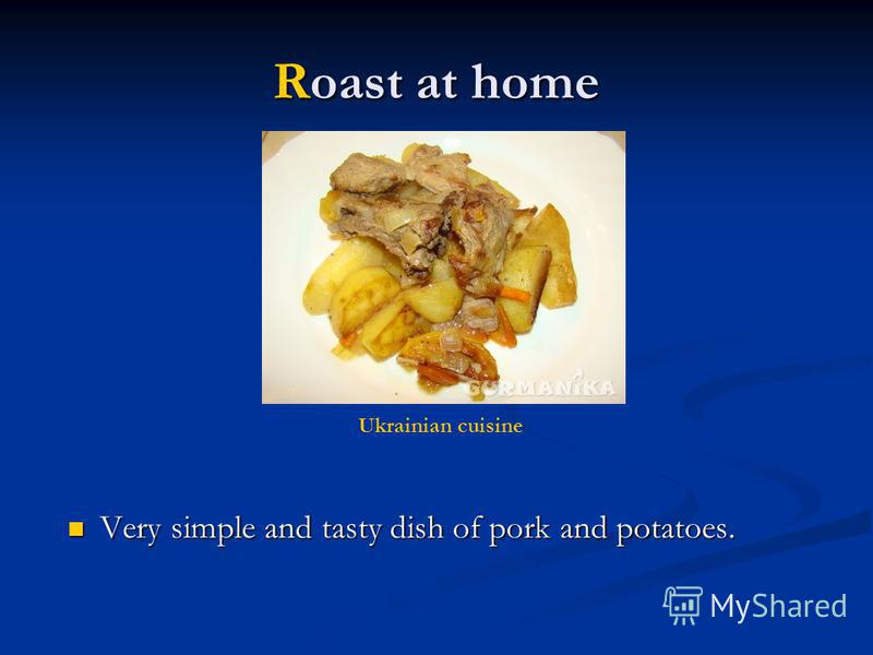 Roast at home Very simple and tasty dish of pork and potatoes. Very simple and tasty dish of pork and potatoes. Ukrainian cuisine