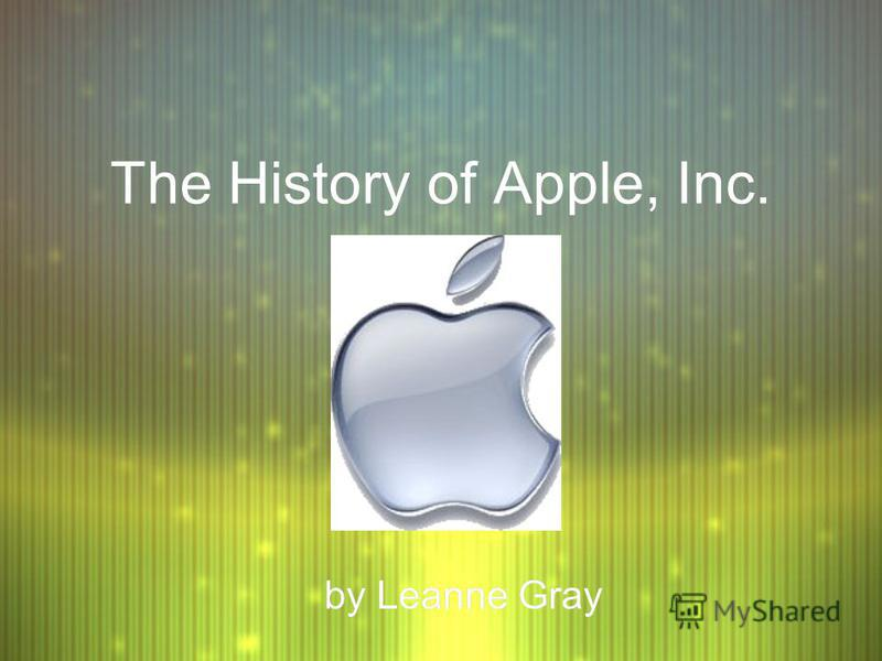 The History of Apple, Inc. by Leanne Gray