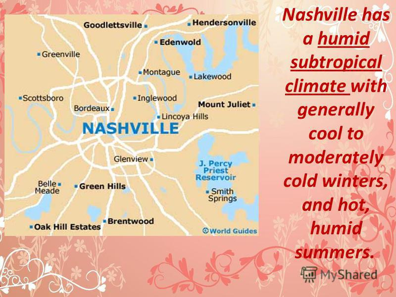 Nashville has a humid subtropical climate with generally cool to moderately cold winters, and hot, humid summers.