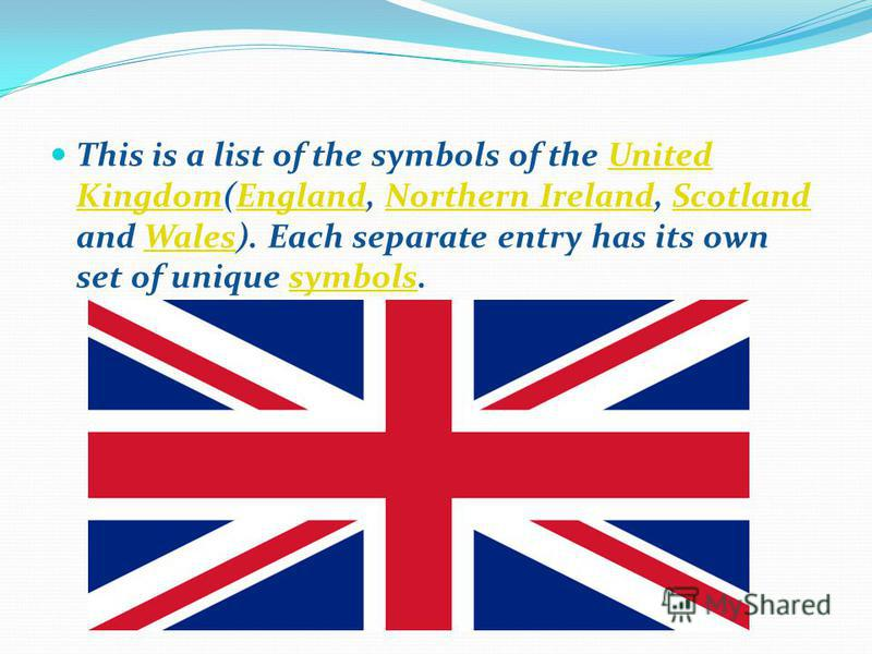 This is a list of the symbols of the United Kingdom(England, Northern Ireland, Scotland and Wales). Each separate entry has its own set of unique symbols.United KingdomEnglandNorthern IrelandScotlandWalessymbols