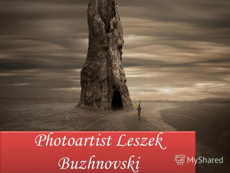 Photoartist Leszek Buzhnovski
