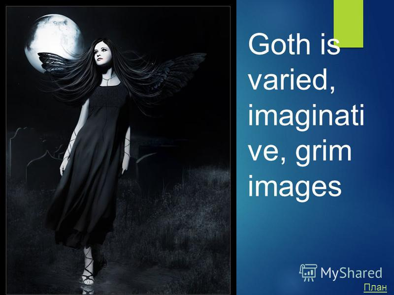 Goth is varied, imaginati ve, grim images План