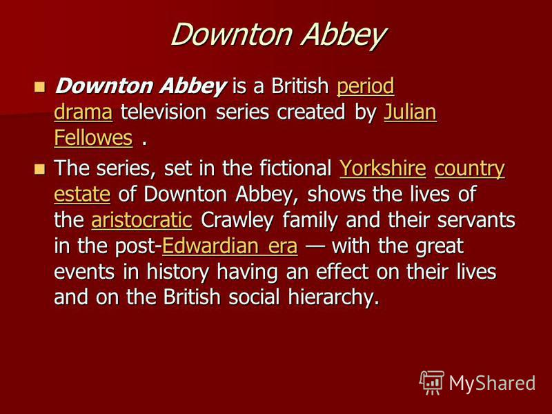 Downton Abbey Downton Abbey is a British period drama television series created by Julian Fellowes. Downton Abbey is a British period drama television series created by Julian Fellowes.period dramaJulian Fellowesperiod dramaJulian Fellowes The series