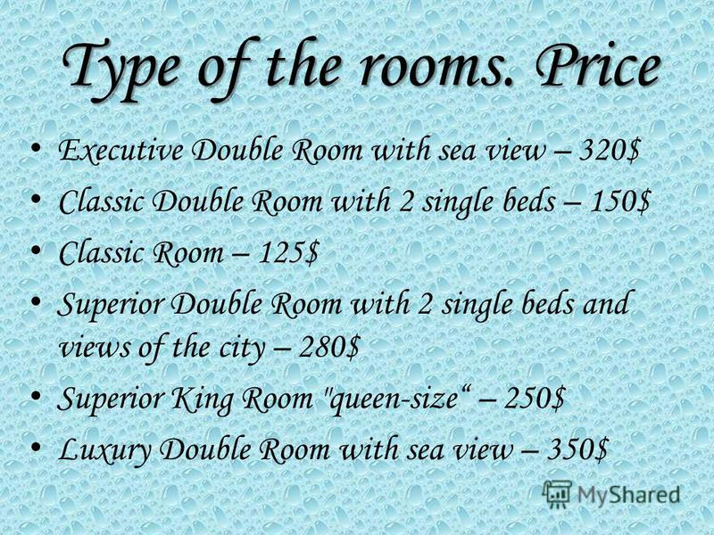 Type of the rooms. Price Executive Double Room with sea view – 320$ Classic Double Room with 2 single beds – 150$ Classic Room – 125$ Superior Double Room with 2 single beds and views of the city – 280$ Superior King Room