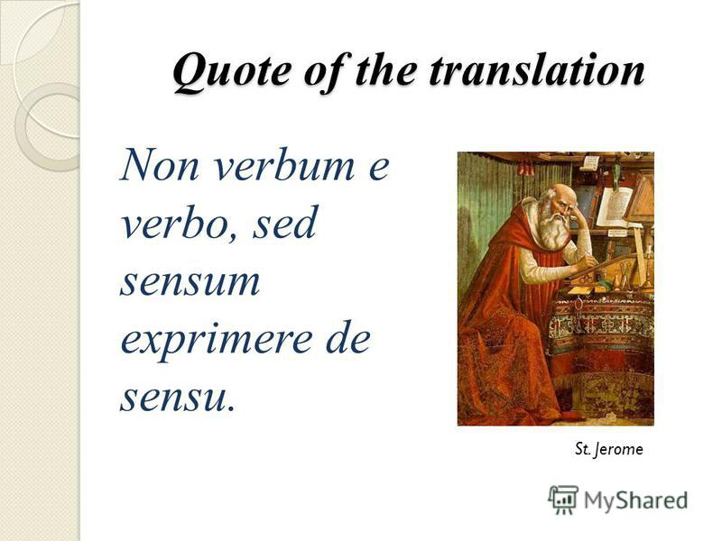 Quote of the translation Non verbum e verbo, sed sensum exprimere de sensu. St. Jerome