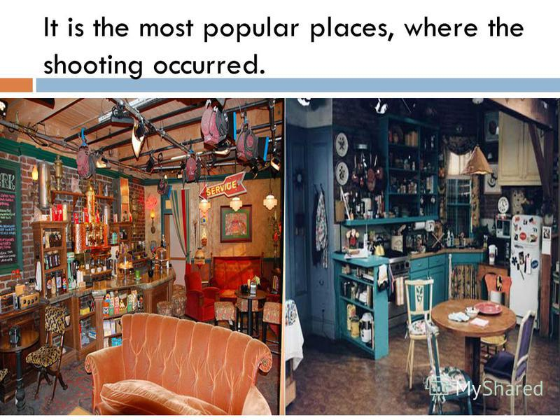 It is the most popular places, where the shooting occurred.