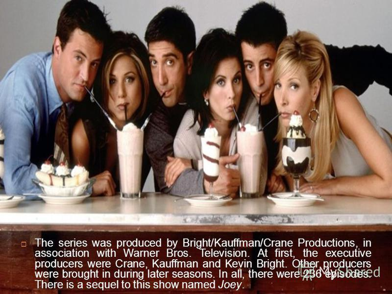 The series was produced by Bright/Kauffman/Crane Productions, in association with Warner Bros. Television. At first, the executive producers were Crane, Kauffman and Kevin Bright. Other producers were brought in during later seasons. In all, there we