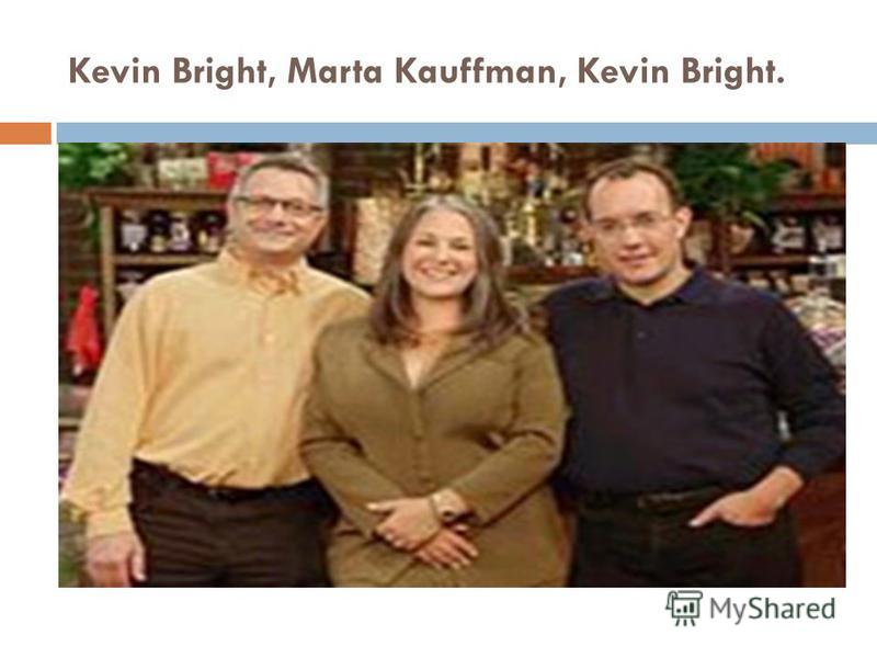 Kevin Bright, Marta Kauffman, Kevin Bright. Sitcom Created byDavid Crane Marta Kauffman