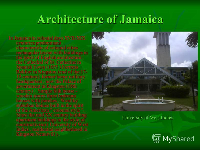 Architecture of Jamaica In Jamaica in colonial days XVII-XIX centuries predominant characteristic of colonial cities rectangular layout with buildings in the spirit of English architecture: the Cathedral of St. Catherine in Spanish Town (1655 ) Fortr