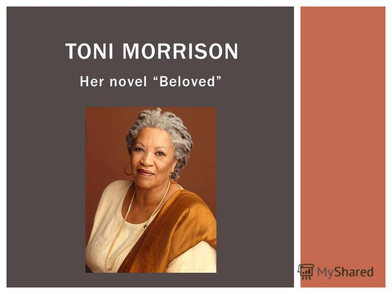 Her novel Beloved TONI MORRISON