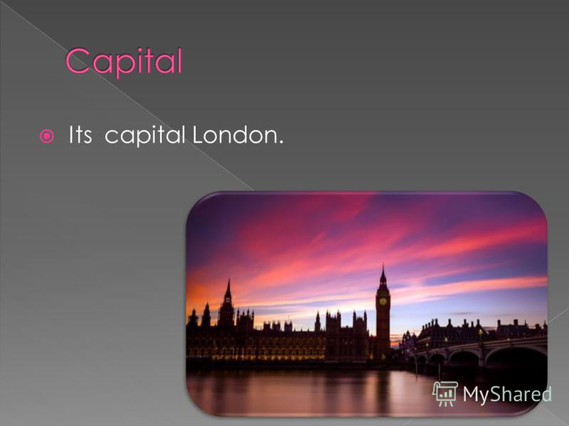 Its capital London.