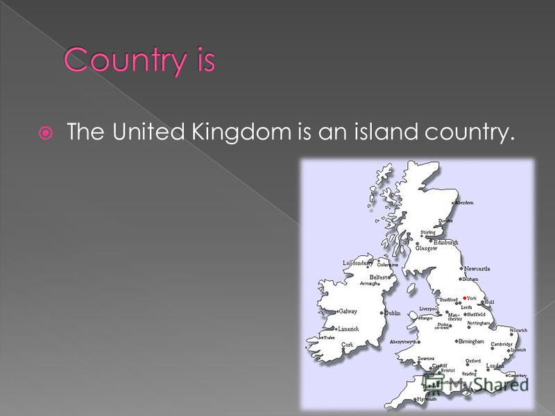 The United Kingdom is an island country.