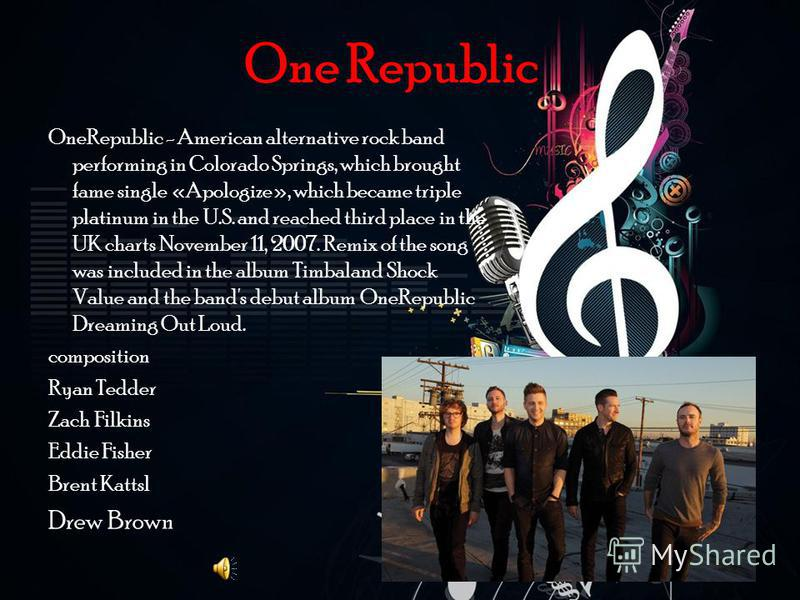 One Republic OneRepublic - American alternative rock band performing in Colorado Springs, which brought fame single «Apologize», which became triple platinum in the U.S. and reached third place in the UK charts November 11, 2007. Remix of the song wa