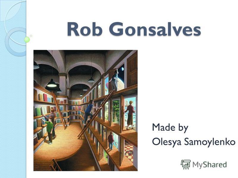 Rob Gonsalves Made by Olesya Samoylenko